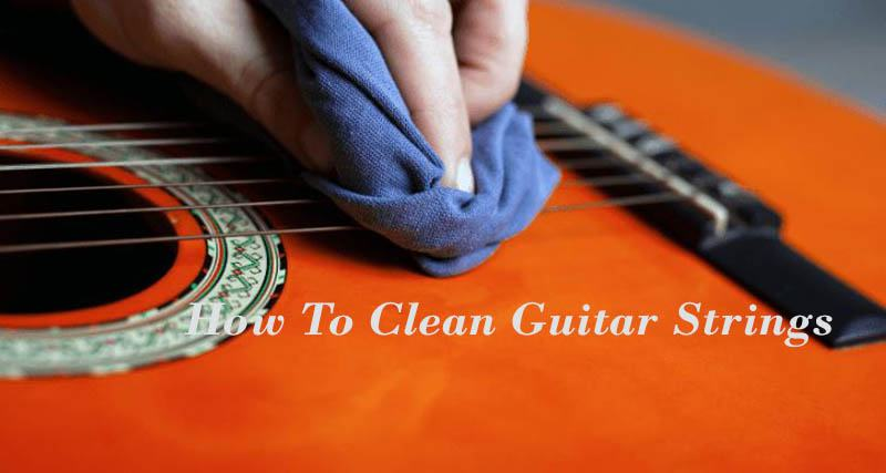 How To Clean Guitar Strings 2021 Best Reviews