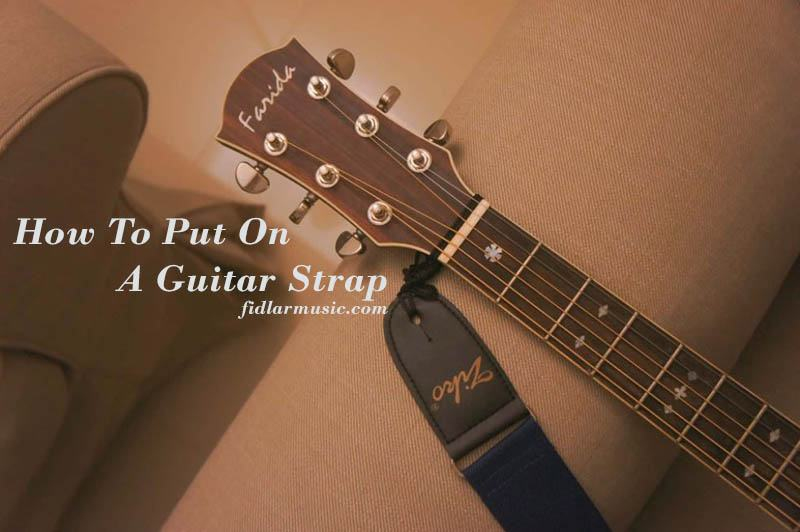 How To Put On A Guitar Strap 2021 Best Reviews