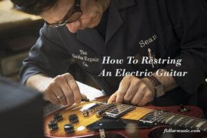 How To Restring An Electric Guitar 2021 Best Reviews