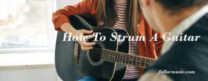How To Strum A Guitar 2021 Best Reviews