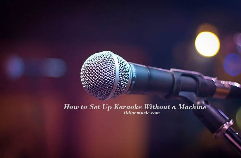 How to Set Up Karaoke Without a Machine 2021