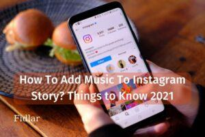 How To Add Music To Instagram Story? Things to Know 2021