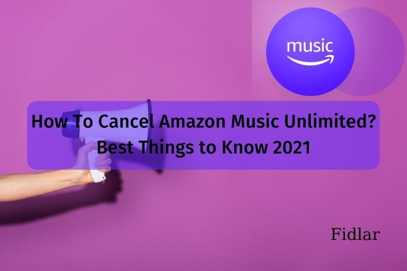 How To Cancel Amazon Music Unlimited? Best Things to Know 2021