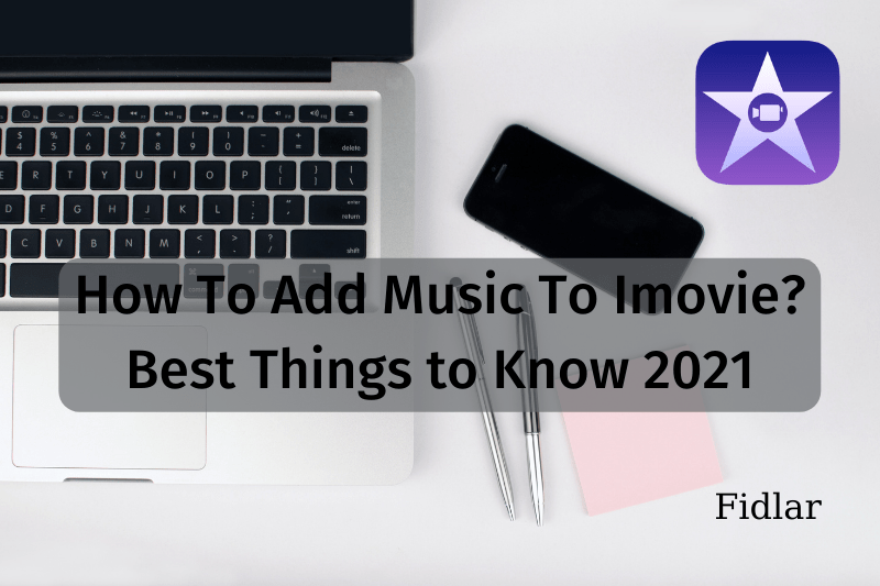 How To Add Music To Imovie? Best Things to Know 2021