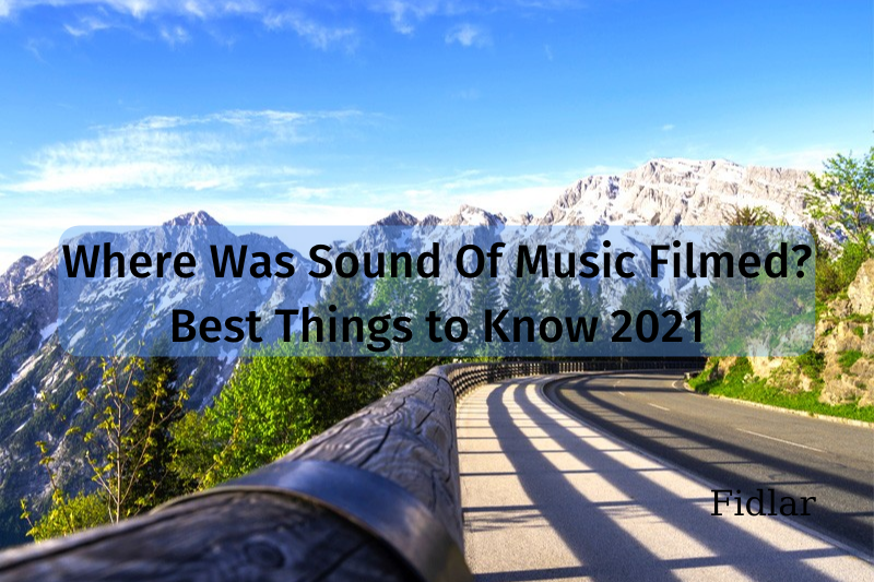 Where Was Sound Of Music Filmed? Best Things to Know 2021