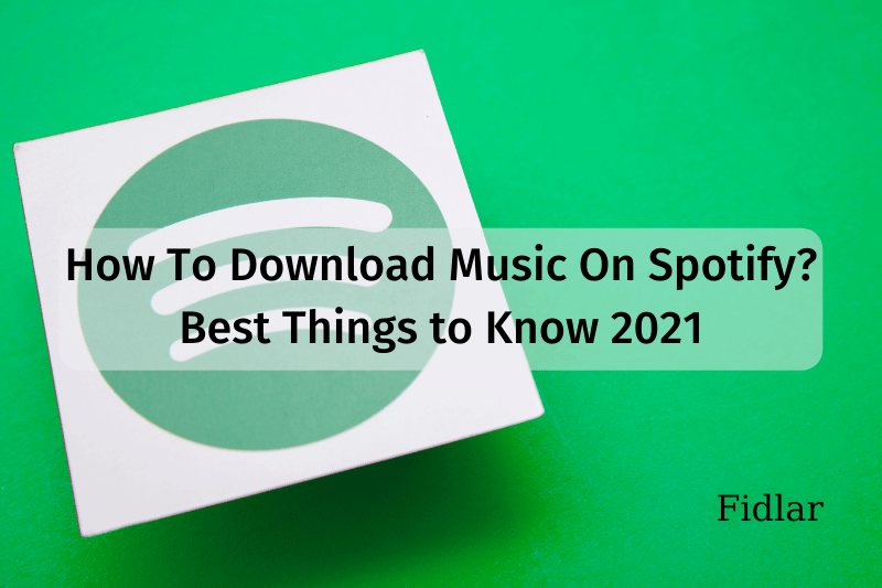 How To Download Music On Spotify? Best Things to Know 2021
