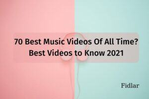 70 Best Music Videos Of All Time? Best Videos to Know 2021