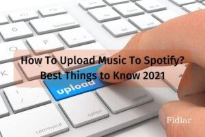 How To Upload Music To Spotify For Free? Best Things to Know 2021