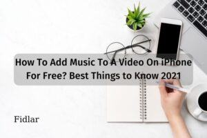 How To Add Music To A Video On iPhone For Free? Best Things to Know 2021