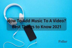 How To Add Music To A Video Best Things to Know 2021 (1)
