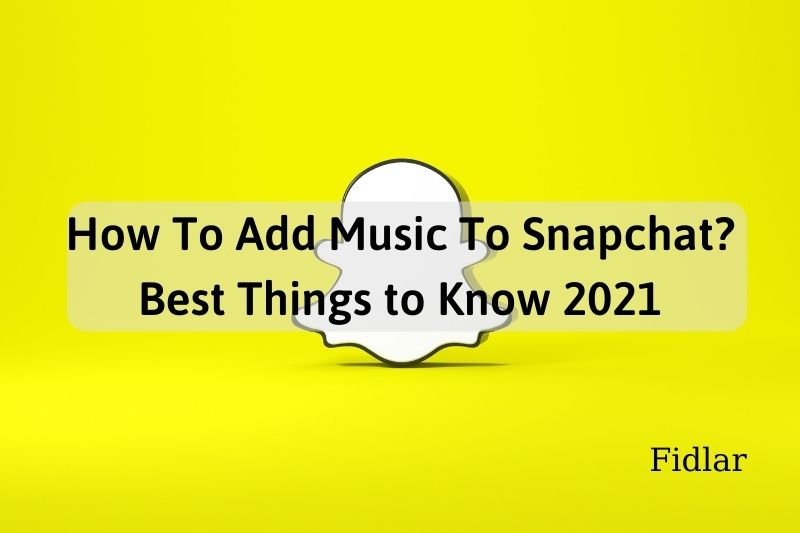 How To Add Music To Snapchat? Best Things to Know 2021
