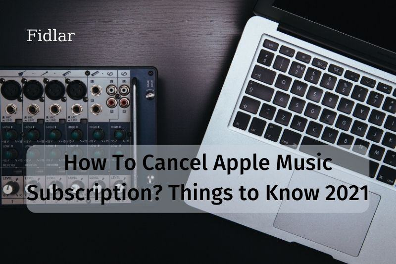 How To Cancel Apple Music Subscription Things to Know 2021