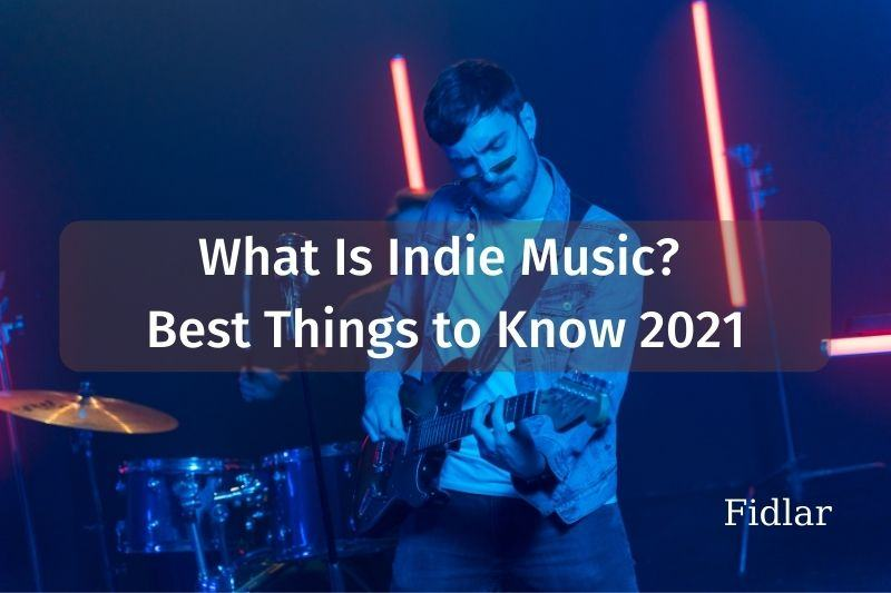 What Is Indie Music? Best Things to Know 2021
