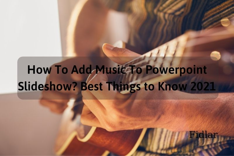 How To Add Music To Powerpoint Slideshow Best Things to Know 2021