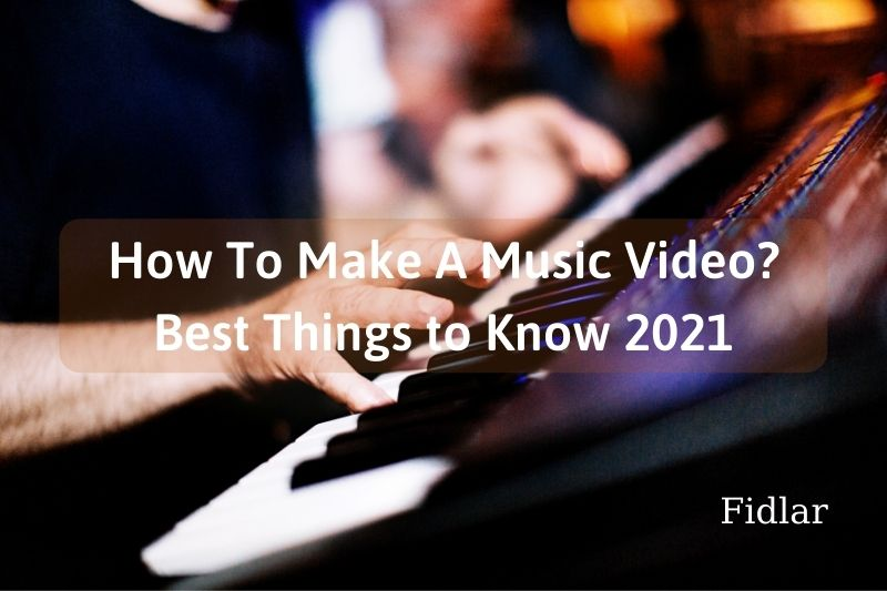 How To Make A Music Video Best Things to Know 2021