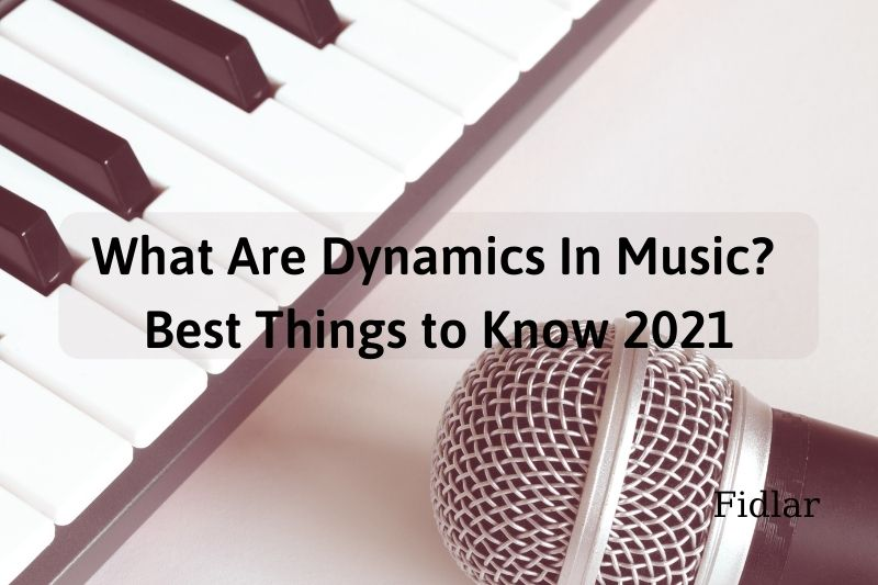 What Are Dynamics In Music Best Things to Know 2021