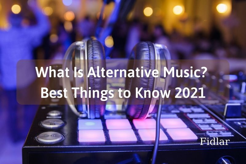 What Is Alternative Music Best Things to Know 2021