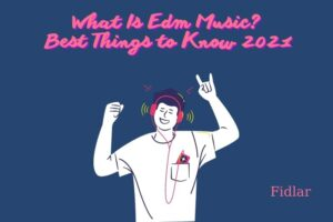 What Is Edm Music Best Things to Know 2021