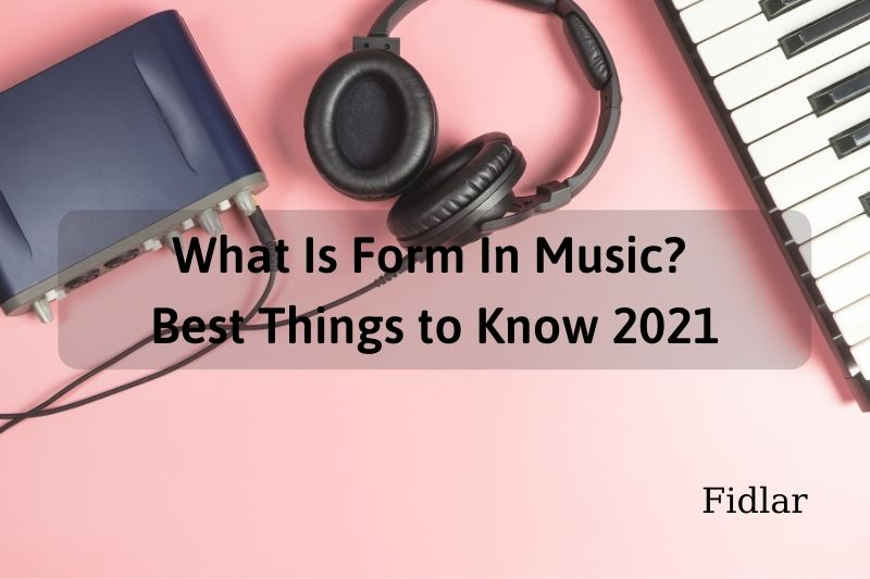 What Is Form In Music Best Things to Know 2021