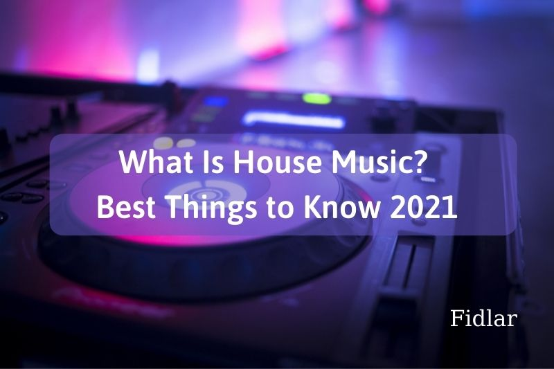 What Is House Music Best Things to Know 2021