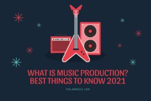 What Is Music Production Best Things to Know 2021